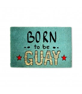 "Felpudo ""Born to be Guay"" 60x40"